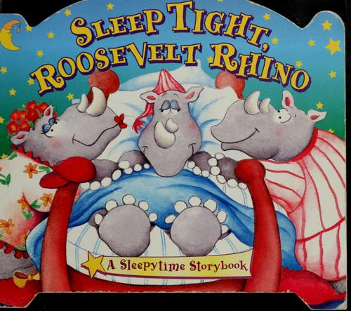 Sleep Tight, Roosevelt Rhino by Leigh Hope Wood