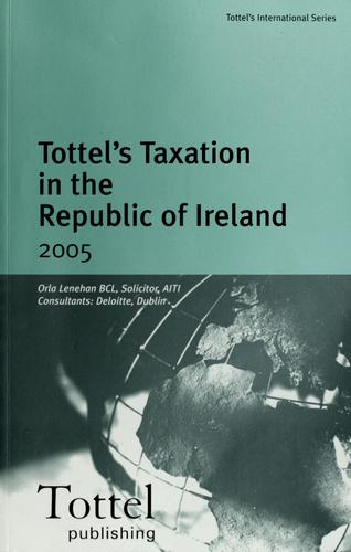 Tottel's taxation in the Republic of Ireland 2005 by Orla Lenehan