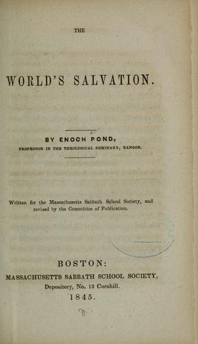The world's salvation by Enoch Pond