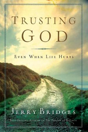 Trusting God: Even When Life Hurts by Bridges, Jerry