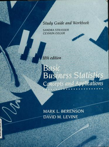 Study guide and workbook, fifth edition, Basic Business Statistics by Sandra Strasser