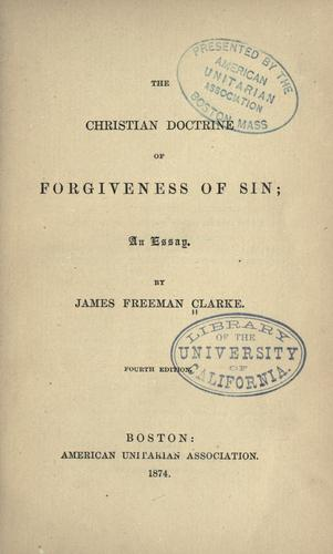 The Christian doctrine of forgiveness of sin by James Freeman Clarke