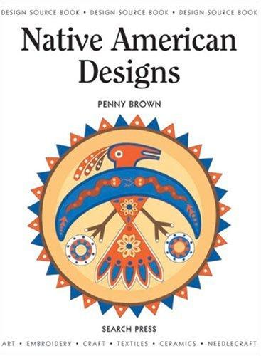 Native American Designs (Design Source Books) by Penny Brown