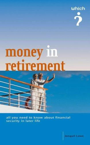 "Money in Retirement (""Which?"" Guides) by Jonquil Lowe"