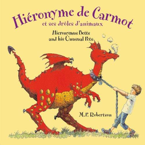 Hieronymus Betts and His Unusual Pets (Dual Language French/English) by M.P. Robertson