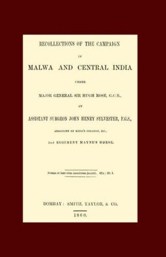 Recollections of the Campaign in Malwa And Central India Under Major General Sir Hugh Rose G.c.b by John Henry Sylvester