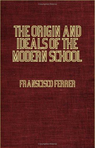 The Origin And Ideals Of The Modern School by Franscisco Ferrer