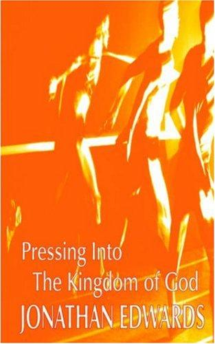 Pressing into the Kingdom of God by Jonathan Edwards