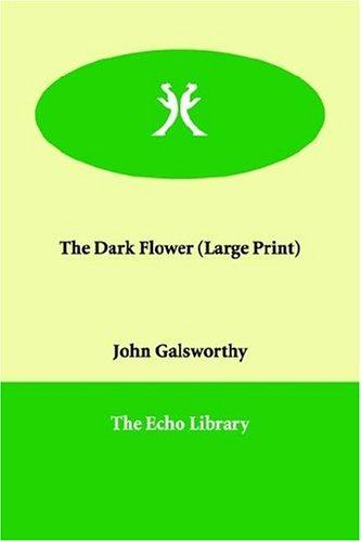 The Dark Flower (Large Print) by John Galsworthy
