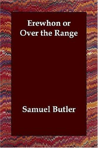Erewhon or Over the Range by Samuel Butler