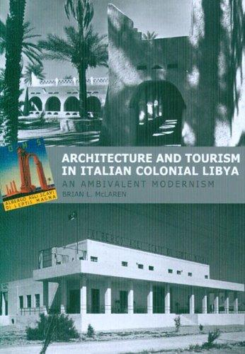 Architecture And Tourism in Italian Colonial Libya by Brian L. Mclaren