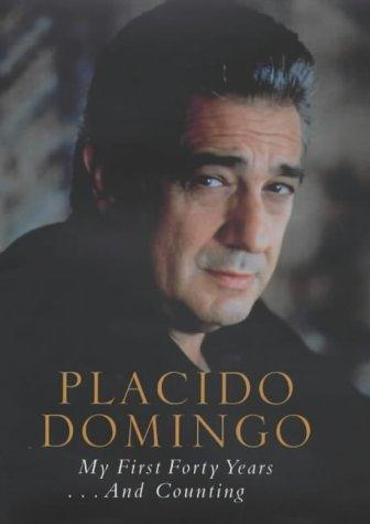 My First Forty Years.....and Counting by Placido Domingo