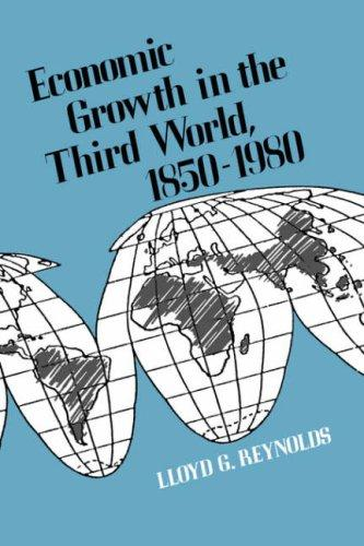 Economic growth in the Third World, 1850-1980 by Lloyd George Reynolds
