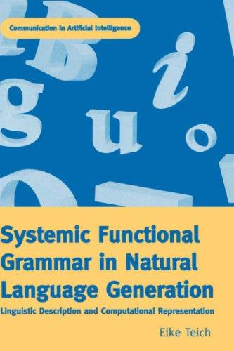 Systemic Functional Grammar & Natural Language Generation (Communication in Artificial Intelligence) by Elke Teich