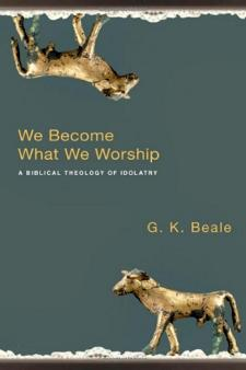 We become what we worship by G. K. Beale