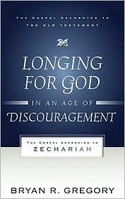 Longing for God in an Age of Discouragement: Zechariah by Gregory, Bryan