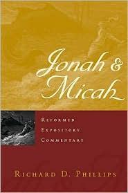 Jonah & Micah (Ref. Exp. Commentary) by Phillips, Richard D.