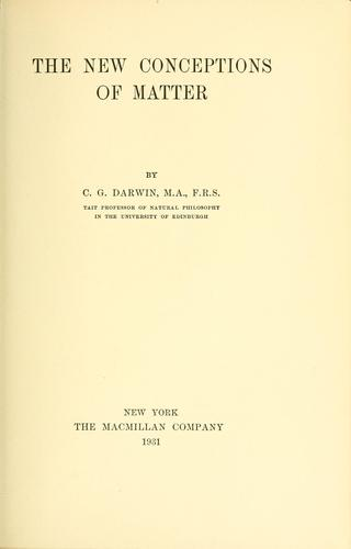 The  new conceptions of matter by Darwin, Charles Galton Sir