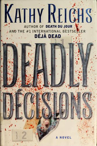 Deadly décisions by Kathleen J. Reichs