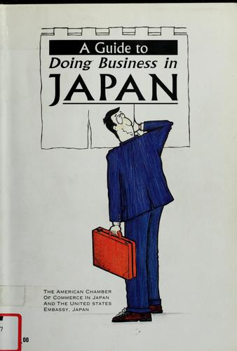 A Guide to Doing Business in Japan by American Chamber of Commerce in Japan