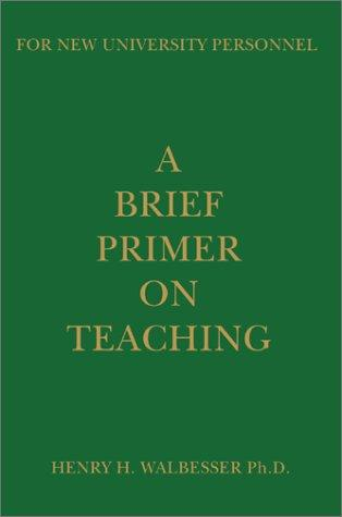 A Brief Primer on Teaching by Henry H. Walbesser