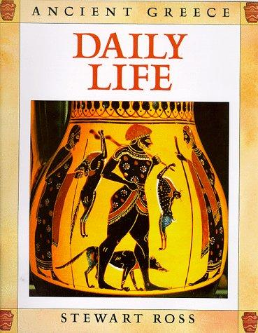 Daily Life (Ancient Greece) by Ross, Stewart.