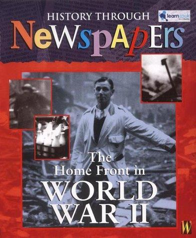The Home Front in World War II (History Through Newspapers) by Ross, Stewart.