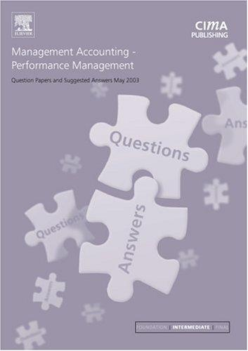 Management Accounting Performance Management May 2003 Exam Questions and Answers (CIMA May 2003 Q&As) by CIMA