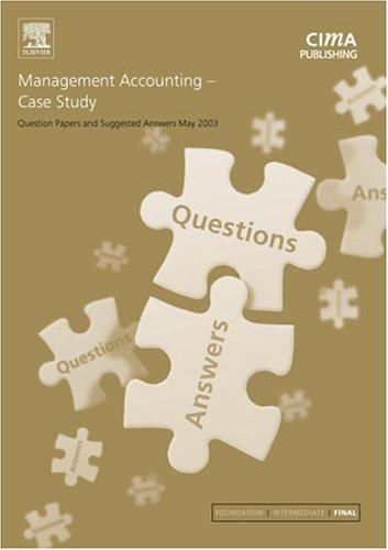 Management Accounting Case Study May 2003 Exam Questions & Answers (CIMA May 2003 Q&As) by CIMA