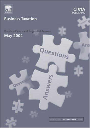 Business Taxation May 2004 Exam Q&As (CIMA May 2004 Q&As) by CIMA