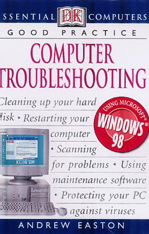 Computer Troubleshooting (Essential Computers) by Andrew Easton