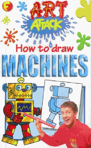 How to Draw Machines (Art Attack How to Draw) by Barry Green