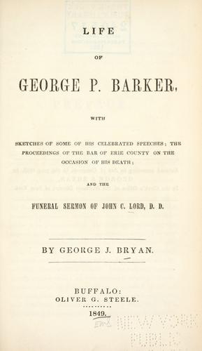 Life of George P. Barker, with sketches of some of his celebrated speeches by George J. Bryan
