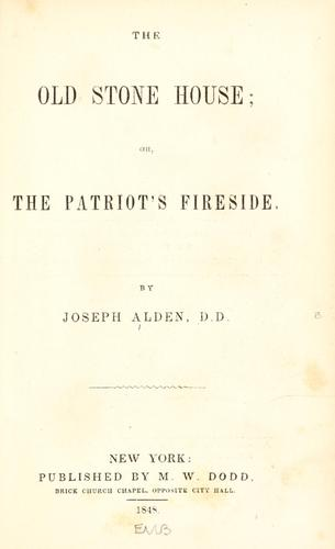 The old stone house, or, The patriot's fireside by Joseph Alden