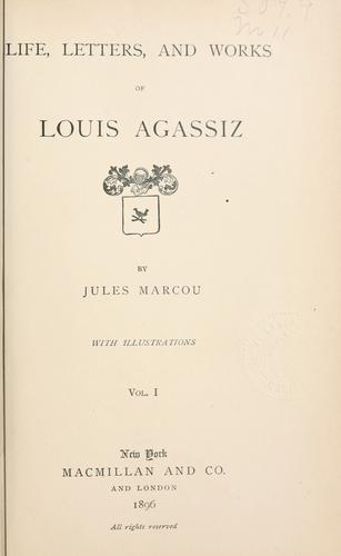 Life, letters, and works of Louis Agassiz