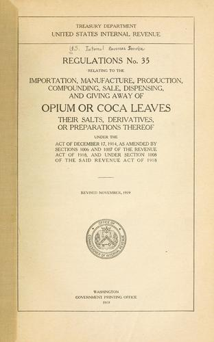 Regulations no. 35 relating to the importation, manufacture, production, compounding, sale, dispensing, and giving away of opium or coca leaves, their salts, derivatives, or preparations thereof under the act of December 17, 1914 by United States. Internal Revenue Service.