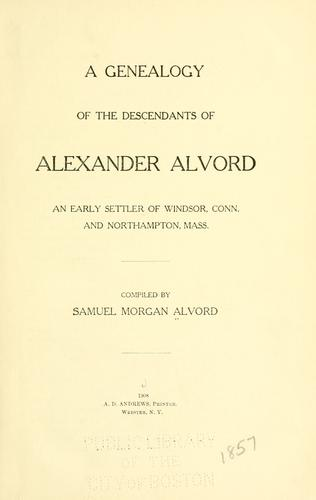 A genealogy of the descendants of Alexander Alvord by Samuel Morgan Alvord