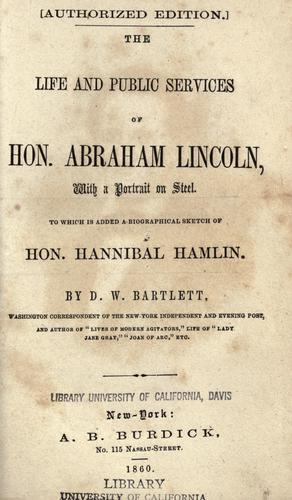 The life and public services of Hon. Abraham Lincoln by D. W. Bartlett