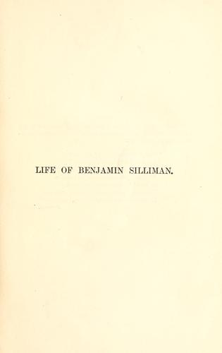 Life of Benjamin Silliman, M.D., LL.D., late professor of chemistry, mineralogy, and geology in Yale college.
