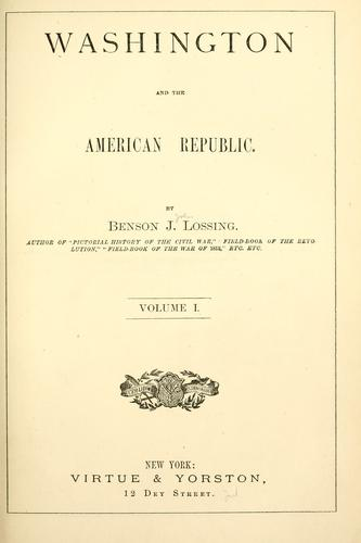 Washington and the American republic by Benson John Lossing
