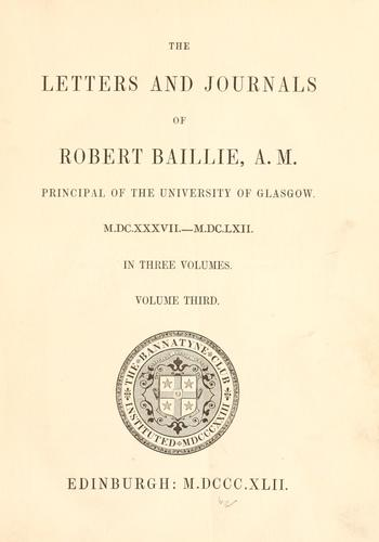 The letters and journals of Robert Baillie …
