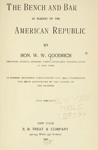 The bench and bar as makers of the American republic by W. W. Goodrich