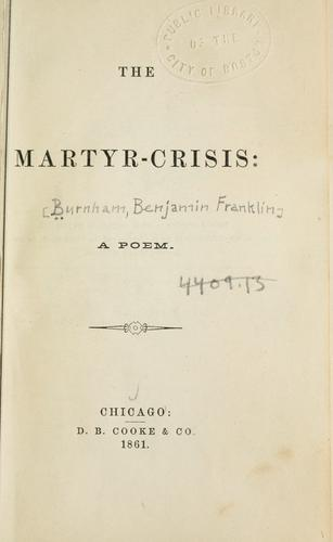 The martyr-crisis by Benjamin F. Burnham