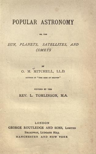 Popular astronomy, or The sun, planets, satellites, and comets by O. M. Mitchel