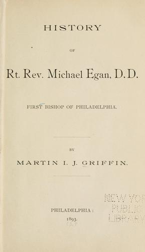History of Rt. Rev. Michael Egan, D.D by Griffin, Martin I. J.