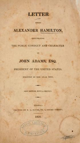 Letter from Alexander Hamilton, concerning the public conduct and character of John Adams, esq., president of the United States. by Alexander Hamilton