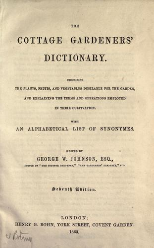 The Cottage gardeners' dictionary by edited by George W. Johnson.