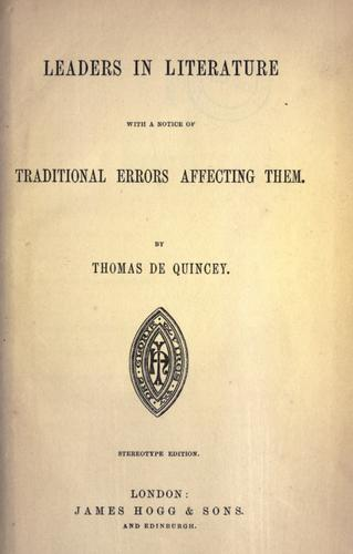 Leaders in literature with a notice of traditional errors affecting them by THOMAS DE QUINCEY