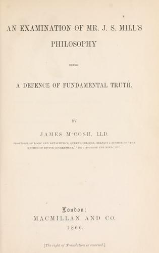 An examination of Mr. J.S. Mill's philosophy by McCosh, James