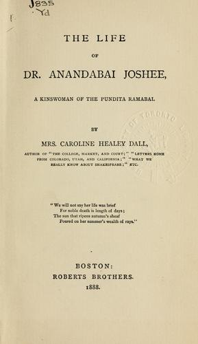 The life of Dr. Anandabai Joshee by Caroline Wells Healey Dall